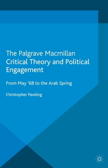 Critical Theory and Political Engagement - From May 1968 to the Arab Spring 電子書 by C. Pawling