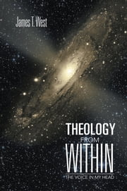 Theology From Within - The Voice In My Head ebook by James T. West