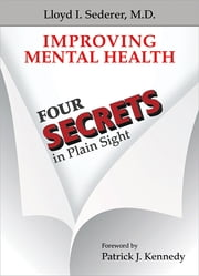 Improving Mental Health - Four Secrets in Plain Sight ebook by Lloyd I. Sederer