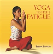 Yoga to Fight Fatigue ebook by Seema Sondhi