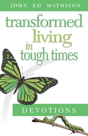 Transformed Living in Tough Times Devotions ebook by John Ed Mathison