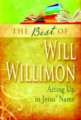 The Best of Will Willimon - Acting Up in Jesus' Name ebook by William H. Willimon