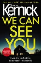 We Can See You - They know everything about you... ebook by Simon Kernick