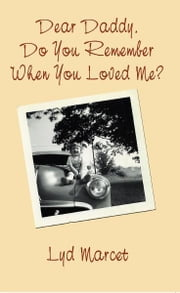 Dear Daddy, Do You Remember When You Loved Me? ebook by Lyd Marcet