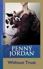 Without Trust (Mills & Boon Modern) ebook by Penny Jordan