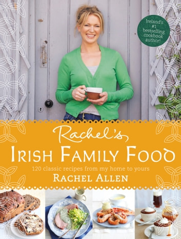 Rachel's Irish Family Food: 120 classic recipes from my home to yours ebook by Rachel Allen