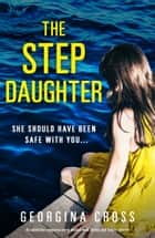 The Stepdaughter - An addictive suspense novel packed with twists and family secrets ebook by