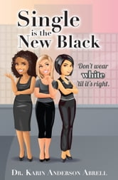 Single is the New Black: Don't Wear White 'til it's Right ebook by Dr. Karin Anderson Abrell