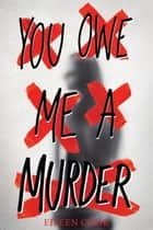 You Owe Me a Murder ebook by Eileen Cook