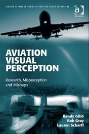 Aviation Visual Perception - Research, Misperception and Mishaps ebook by Dr Lauren Scharff,Dr Rob Gray,Colonel Randy Gibb,Professor Sidney Dekker,Dr R Key Dismukes,Captain Daniel E Maurino