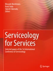 Serviceology for Services - Selected papers of the 1st International Conference of Serviceology ebook by Masaaki Mochimaru,Kanji Ueda,Takeshi Takenaka