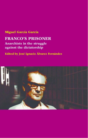 Franco's Prisoner - Anarchists in the struggle against the dictatorship ebook by Miguel García García,José Ignacio Álvarez Fernández