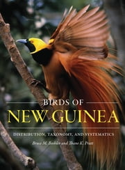 Birds of New Guinea - Distribution, Taxonomy, and Systematics ebook by Bruce M. Beehler,Thane K. Pratt