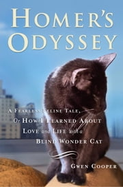 Homer's Odyssey - A Fearless Feline Tale, or How I Learned About Love and Life with a Blind Wonder Cat ebook by Gwen Cooper