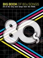 Big Book Of 80s Songs (PVG) ebook by Wise Publications
