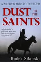 Dust of the Saints: A Journey to Herat in Time of War ebook by Radek Sikorski