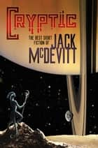 Cryptic: The Best Short Fiction of Jack McDevitt ekitaplar by Jack McDevitt