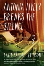 Antonia Lively Breaks the Silence ebook by David Samuel Levinson