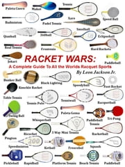 Racket Wars - Guide Book To All The World's Racket Sports ebook by Leon Jackson Jr.