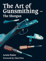 Art of Gunsmithing - The Shotgun ebook by Lewis Potter