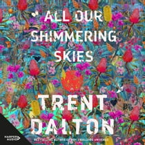 All Our Shimmering Skies オーディオブック by Trent Dalton, Ruby Rees