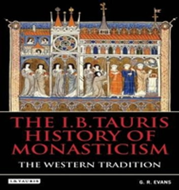 The I.B.Tauris History of Monasticism - The Western Tradition ebook by G.R. Evans