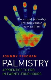 Palmistry: From Apprentice To Pro In 24 ebook by Johnny Fincham