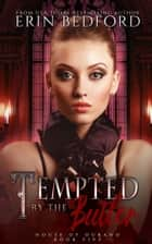 Tempted By The Butler - A House of Durand Novella ebook by Erin Bedford