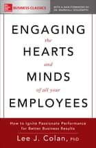 Engaging the Hearts and Minds of All Your Employees: How to Ignite Passionate Performance for Better Business Results ebook by