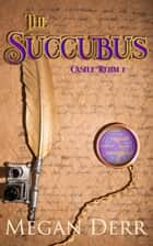 The Succubus ebook by Megan Derr