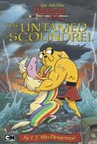 Epic Tales from Adventure Time: The Untamed Scoundrel ebook by T. T. MacDangereuse,Christopher Houghton