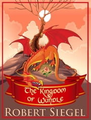 The Kingdom of Wundle ebook by Robert Siegel