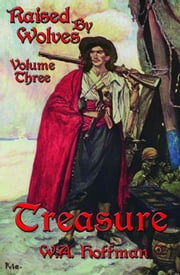 Treasure: Raised By Wolves, Volume Three ebook by W. A. Hoffman