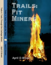 Trails Pit Miners: Through the Tales and Garbage Mines ebook by April D Brown