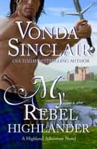 My Rebel Highlander ebook by Vonda Sinclair