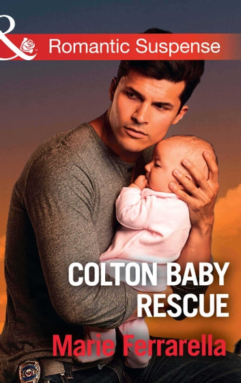 Colton Baby Rescue (Mills & Boon Romantic Suspense) (The Coltons of Red Ridge, Book 1) ebook by Marie Ferrarella