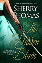 The Hidden Blade - A Prequel to MY BEAUTIFUL ENEMY ebook by Sherry Thomas