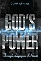 God's Power Through the Laying on of Hands ebook by