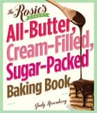 The Rosie's Bakery All-Butter, Cream-Filled, Sugar-Packed Baking Book - Over 300 Irresistibly Delicious Recipes ebook by Judy Rosenberg