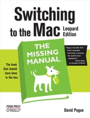 Switching to the Mac: The Missing Manual, Leopard Edition - Leopard Edition ebook by David Pogue