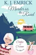 Murder Hits the Road - A Cookie and Cream Cozy Mystery, #5 ebook by K.J. Emrick