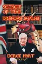 Secret of the Dragon's Scales - Book Four ebook by Derek Hart