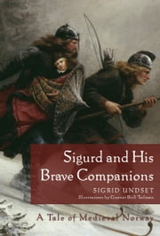 Sigurd and His Brave Companions - A Tale of Medieval Norway ebook by Sigrid Undset,Gunvor Bull Teilman