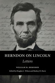 Herndon on Lincoln - Letters ebook by Willaim Herndon,Douglas Wilson,Rodney O Davis