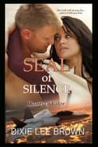 SEAL of Silence - Hearts of Valor, #4 ebook by Dixie Lee Brown
