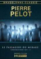 "Les Passagers du mirage - Chromagnon ""Z"", T3 ebook by Pierre Pelot"