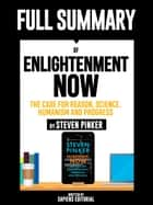 "Full Summary Of ""Enlightenment Now: The Case for Reason, Science, Humanism and Progress – By Steven Pinker"" ebook by Sapiens Editorial"