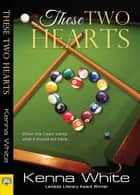 These Two Hearts ebook by Kenna White