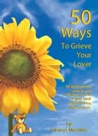 50 Ways To Grieve Your Lover ebook by Glennys Marsdon