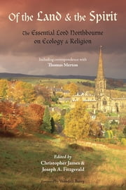 Of the Land and the Spirit - The Essential Lord Northbourne on Ecology and Religion ebook by Lord Northbourne